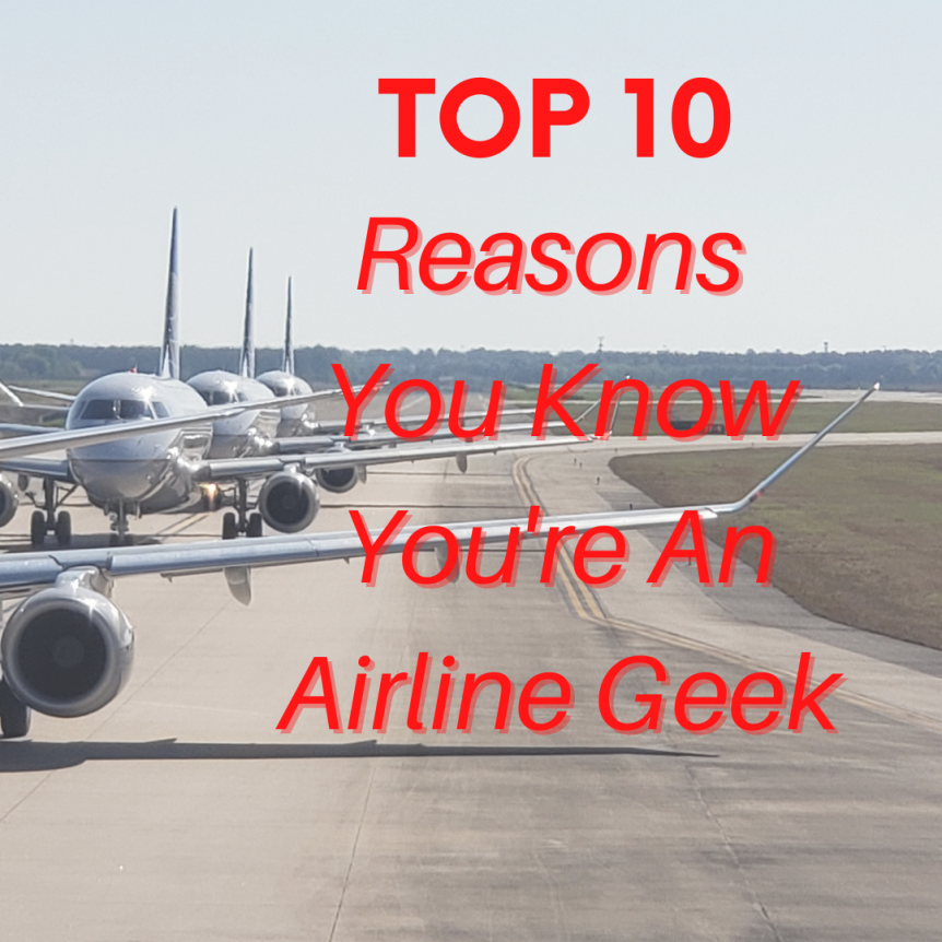 Top 10 Reasons You Know You're An Airline Geek
