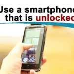 5. Use a smartphone that is unlocked.