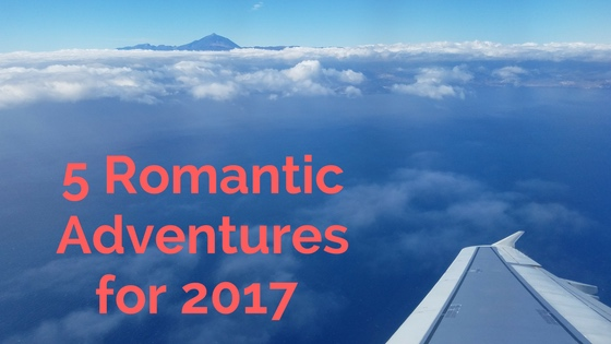 5 Romantic Adventures in 2017
