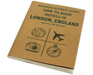 McKenzie Ultimate Guide Quickly Series: How To Book A Hotel In London