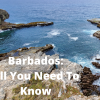 Barbados: All You Need To Know