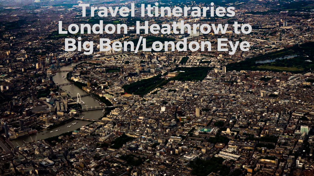 Travel Itineraries: London-Heathrow (LHR) to Big Ben/London Eye. An aerial view of London