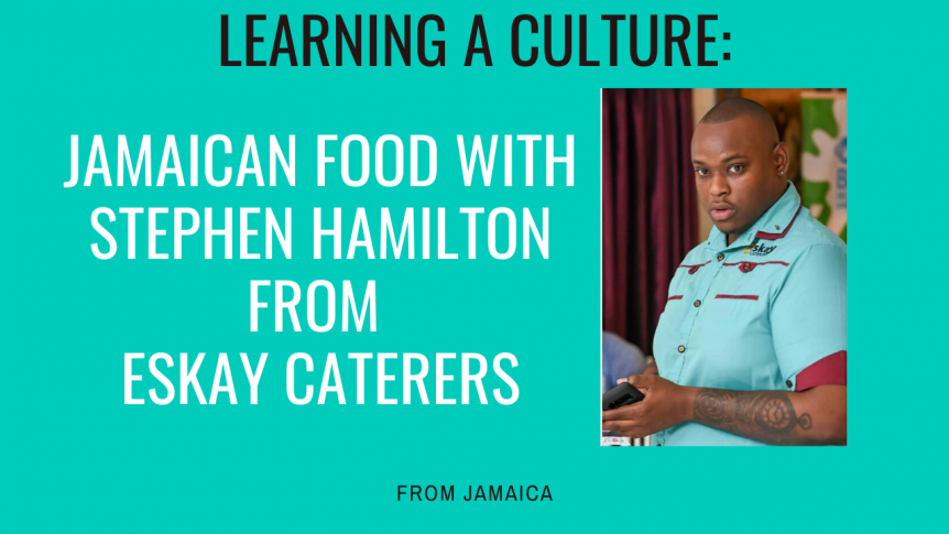 Learning A Culture: Jamaican Food With Stephen Hamilton From Eskay Caterers