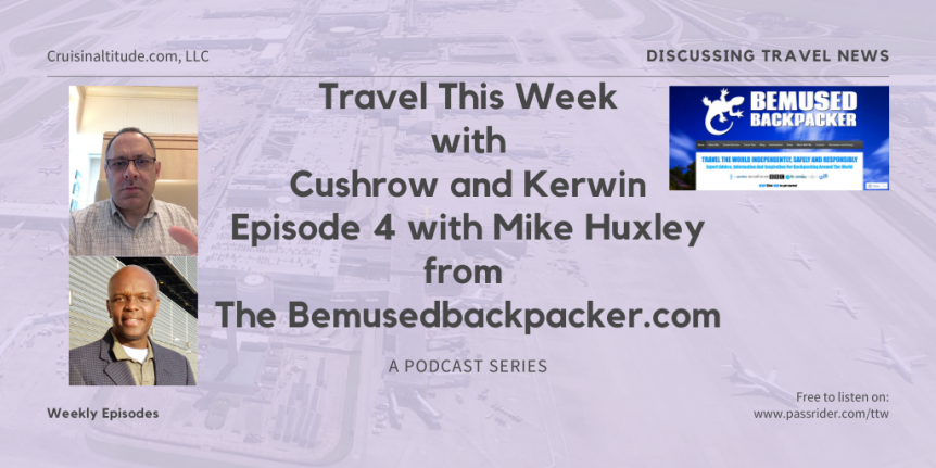 Travel This Week with Cushrow and Kerwin Episode 4