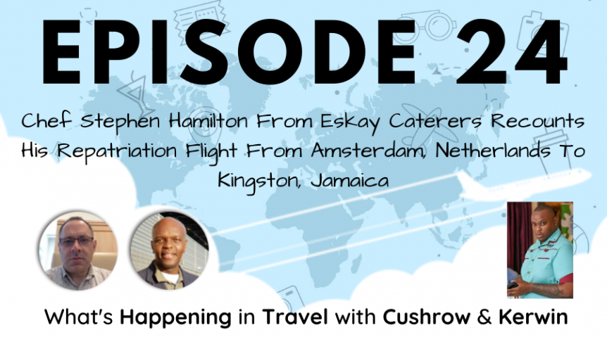 Chef Stephen Hamilton From Eskay Caterers Recounts His Repatriation Flight From Amsterdam, Netherlands To Kingston, Jamaica