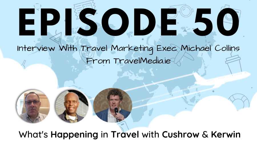 Episode 50: Interview With Travel Marketing Exec Michael Collins From TravelMedia.ie