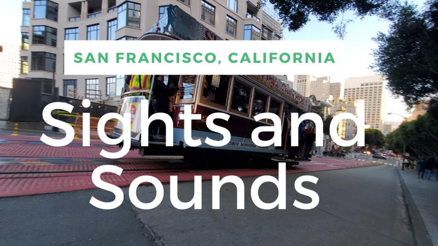 San Francisco Sights and Sounds