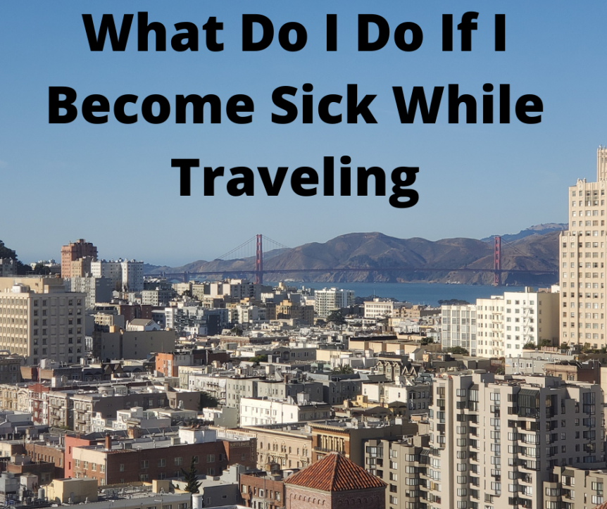 What Do I Do If I Become Sick While Traveling (photo of San Francisco and Golden Gate Bridge)